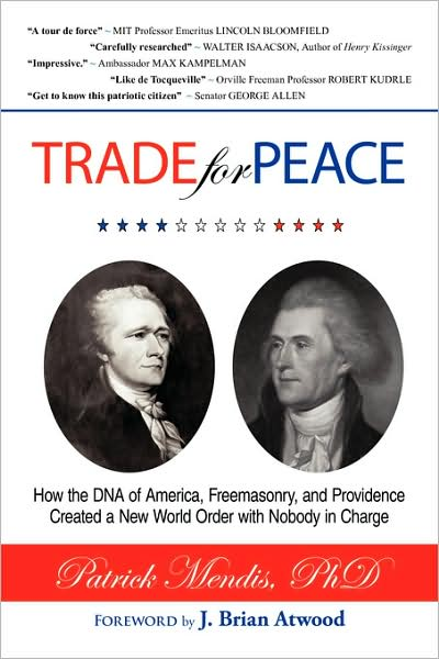 TRADE for PEACE──How the DNA of America, Freemasonry, and Providence Created a New World Order with Nobody in Charge